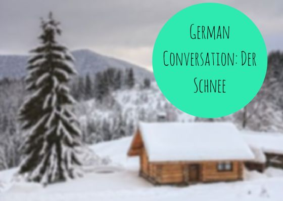 German Conversation- Der Schnee